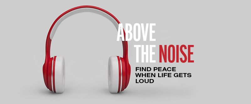 Church of the King Series: Above The Noise